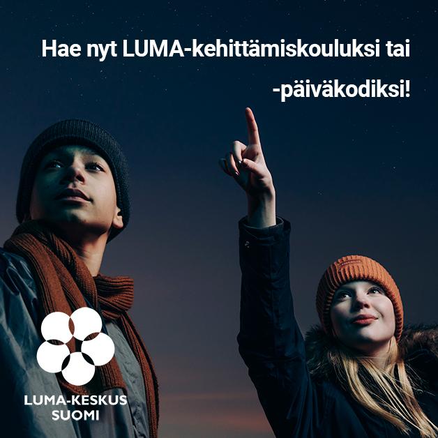 Kuva kahdesta nuoresta ja teksti Hae nyt LUMA-kehittämiskouluksi tai -päiväkodiksi. Lisäksi kuvassa on LUMA-keskus Suomen logo, jossa on valkoinen LUMA-kukka.